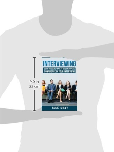 Interviewing: BONUS INCLUDED! 37 Ways to Have Unstoppable Confidence in Your Interview! (BONUS INCLUDED! 37 Ways to Have Unstoppable Confidence in Your Interview! GET THE JOB YOU DESERVE!) (Volume 1)