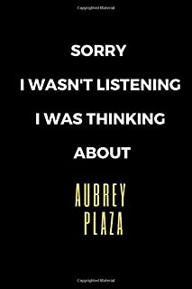 Sorry I Wasn't Listening I Was Thinking About Aubrey Plaza:: Aubrey Plaza Journal Notebook. You can fill the notebook with...