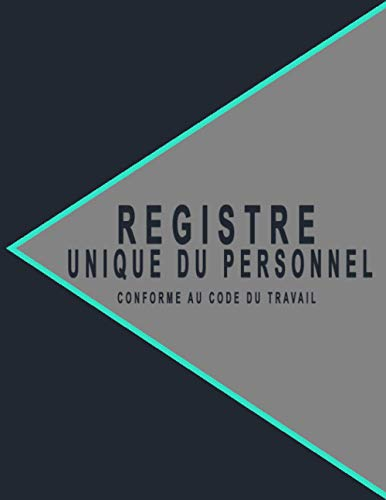 Registre Unique du Personnel: Conforme au code du travail français pour enregistrer vos salariés et stagiaires, Plus de 100 fiches pour gérer et suivre vos ressources humaines, Édition 2021.