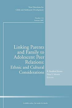 Linking Parents and Family to Adolescent Peer Relations: Ethnic and Cultural Considerations: New Directions for Child and Adolescent Development, Number 116