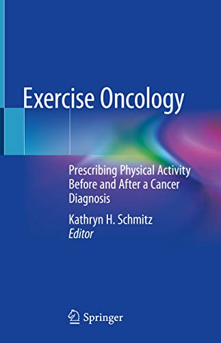 Exercise Oncology: Prescribing Physical Activity Before and After a Cancer Diagnosis (English Edition)