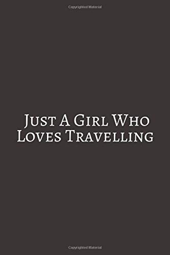 Just A Girl Who Loves Travelling: A travel journal to write down your experiences, to sketch and scribble impressions, to scapbook your adventures and...