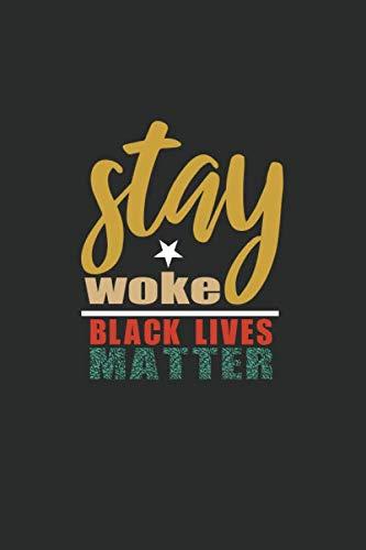 Stay Woke Black Lives Matter: Blank line journal Notebook 100 pages