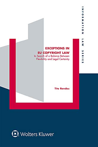 Exceptions in EU Copyright Law: In Search of a Balance Between Flexibility and Legal Certainty (English Edition)