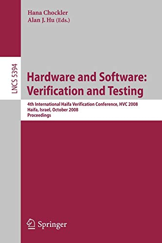 Hardware and Software: Verification and Testing: 4th International Haifa Verification Conference, HVC 2008, Haifa, Israel, October 27-30, 2008, ... (Lecture Notes in Computer Science (5394))