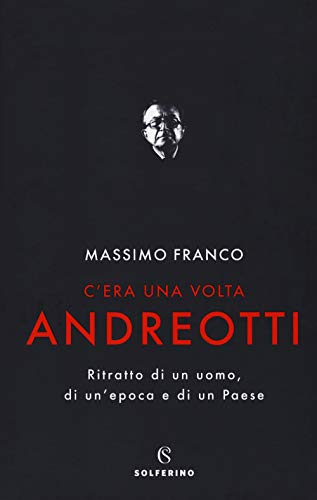 C'era una volta Andreotti. Ritratto di un uomo, di un'epoca e di un Paese