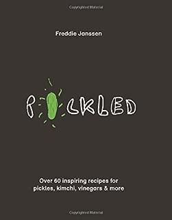 Pickled: Pickles, Vinegars, Kimchi and More