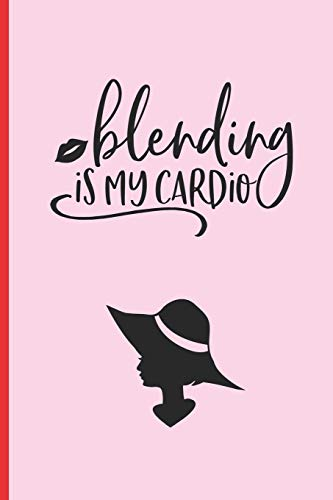 BLENDING IS MY CARDIO: 6' X 9' LINED NOTEBOOK 120 Pgs   Notepad, MAKEUP Journal, Diary, Recipe Book, ´TO DO´ Daily Notebook, Goals   MAKE UP Blog Log.