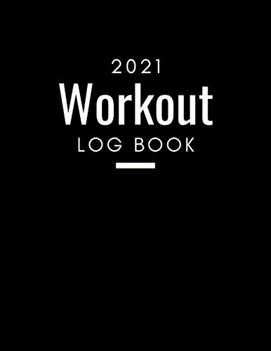2021 Workout Log Book: Fitness Journal (Strength, Cardio, Nutrition Tracking, Gym & Home Workout Log)