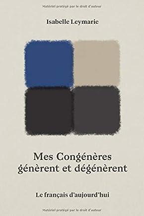 Mes Congénères génèrent et dégénèrent: Le français d'aujourd'hui