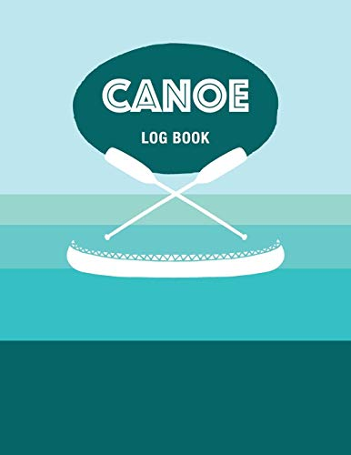 Canoe Log Book: Keep Track of Canoeing Details for Every Adventure