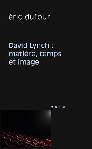 David Lynch. Matière, temps et image