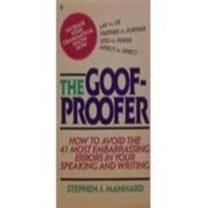 The Goof-Proofer/How to Avoid the 41 Most Embarrassing Errors in Your Speaking and Writing