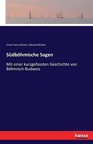 Südböhmische Sagen: Mit einer kurzgefassten Geschichte von Böhmisch-Budweis