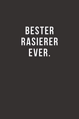 Bester Rasierer Ever - Notizbuch • Journal • Tagebuch: Lustiges Geschenk für gute Freunde, Bekannte und liebe Menschen I 120 seitiges Ideenbuch im A5+ Format, liniert mit Softcover