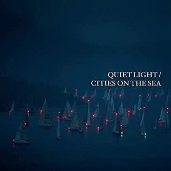 Quiet Light / Cities on the Sea