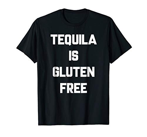 Tequila Is Gluten Free T-Shirt Funny Sayings Sarcastic Tee