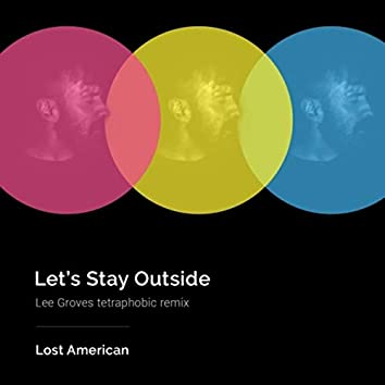 Let's Stay Outside (Lee Groves Tetraphobic Remix)
