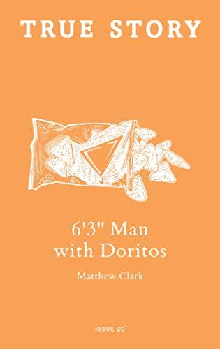 6'3'' Man with Doritos (True Story Book 20) (English Edition)