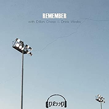 Remember (feat. Dillon Chase & Drew Weeks)