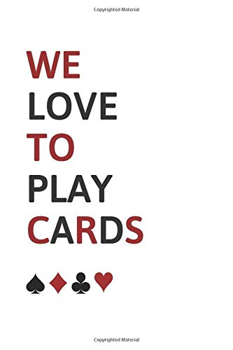 We love to play cards !: Score keeping notebook journal. Gaming log for all types of card games. Ruled, white sheets allows You to record all card games the way You like !