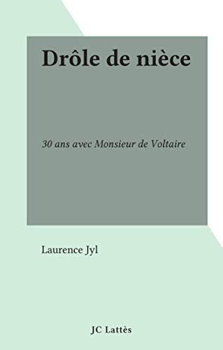 Drôle de nièce: 30 ans avec Monsieur de Voltaire (French Edition)