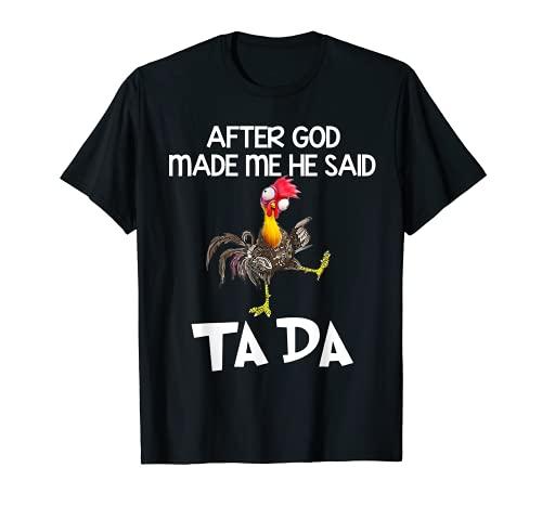 After God Made Me He Said Ta Da Chicken Funny T-Shirt
