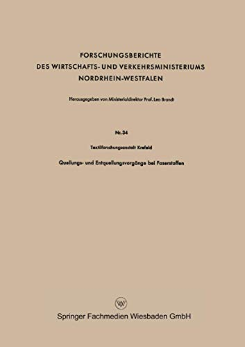 Quellungs- und Entquellungsvorgänge bei Faserstoffen (Forschungsberichte des Wirtschafts- und Verkehrsministeriums Nordrhein-Westfalen (34), Band 34)