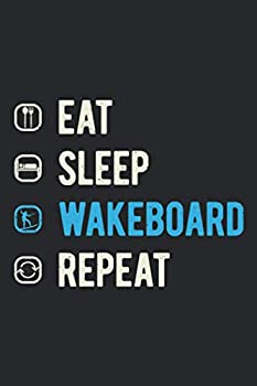 Eat Sleep Wakeboard Repeat  Funny Water Wakeboard Blank Lined Book Themed Gift For Boat And Boating Lovers