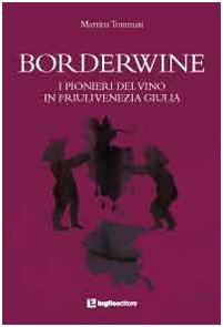 Borderwine. I pionieri del vino in Friuli Venezia Giulia