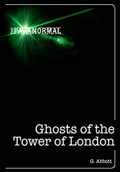 Ghosts of the Tower of London (The Paranormal) by [G. Abbott]