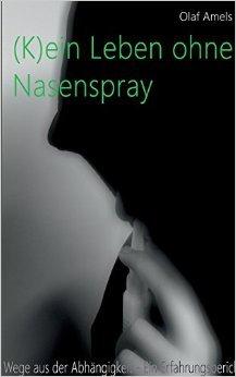 (K)ein Leben ohne Nasenspray: Wege aus der AbhŠngigkeit - Ein Erfahrungsbericht ( 30. Dezember 2014 )