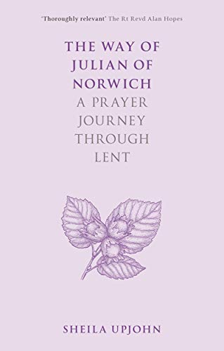 The Way of Julian of Norwich: A Prayer Journey Through Lent (English Edition)