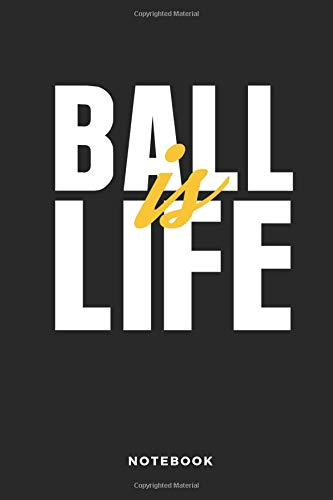 Ball Is Life Notebook: 6x9 Blank Lined Basketball Composition Notebook or Journal for Coaches and Players