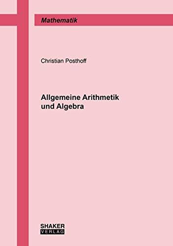 Allgemeine Arithmetik und Algebra (Berichte aus der Mathematik)