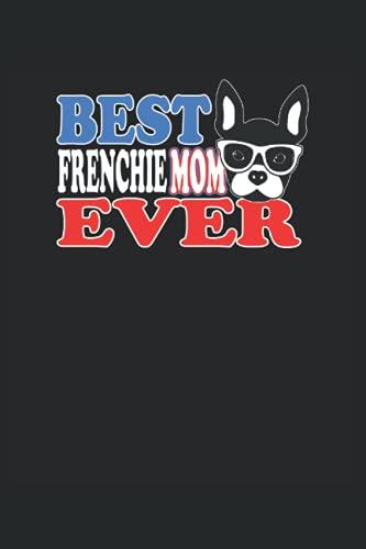 La meilleure maman de Frenchie - Best Frenchie Mom Ever: Carnet de notes   Linéaire   6 'x9' (15,24 x 22,86 cm), 120 pages, papier crème, couverture mate