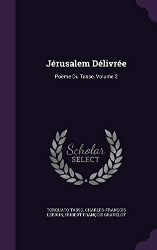 Jerusalem Delivree: Poeme Du Tasse, Volume 2