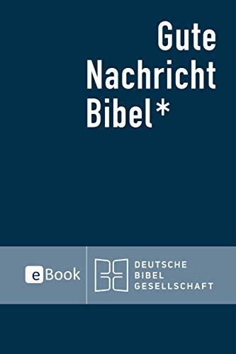 Gute Nachricht Bibel eBook: Durchgesehene Ausgabe 2018; mit den Spätschriften des Alten Testaments