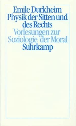 Physik der Sitten und des Rechts: Vorlesungen zur Soziologie der Moral