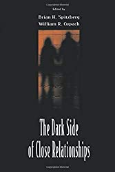 The Dark Side of Close Relationships : Brian H. Spitzberg, William R. Cupach