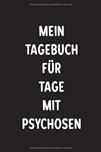 Mein Tagebuch für Tage mit Psychosen: Notizbuch für depressive Zeiten bei der Zerstörungskraft der Schizophrenie