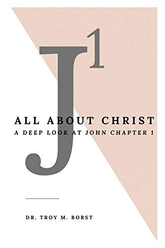 J1: All About Christ: A Deep Look at John Chapter 1