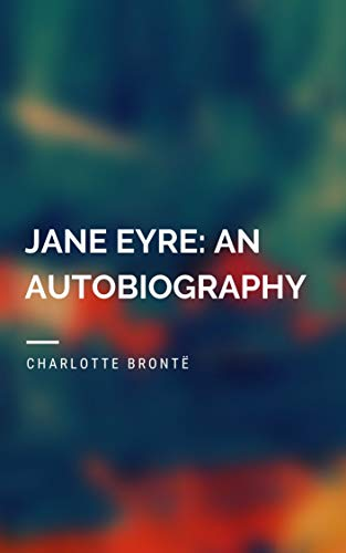 Charlotte Brontë : Jane Eyre An Autobiography (illustrated) (English Edition)
