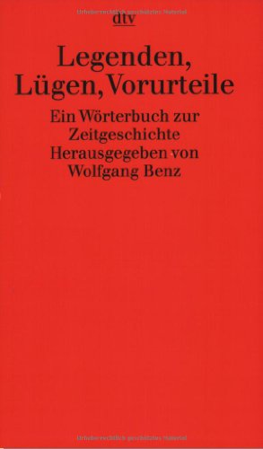 Legenden, Lügen, Vorurteile: Ein Wörterbuch zur Zeitgeschichte (dtv Fortsetzungsnummer 0, Band 30130)