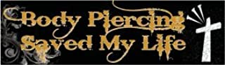 Bumper Planet - Body Piercing Saved My Life, Christian Bumper Sticker - 3 x 10 inch - Vinyl Decal Professionally Made in USA