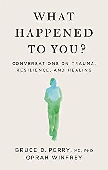 What Happened to You?  Conversations on Trauma Resilience and Healing