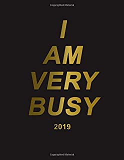 I Am Very Busy 2019: Black gold planner with weekly, to-do lists, inspirational quotes and funny holidays. The perfect 2019 organizer with vision boards and much more. (Busy AF Planners)