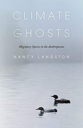 Climate Ghosts: Migratory Species in the Anthropocene (Mandel Lectures in the Humanities at Brandeis University)