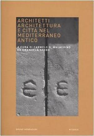 Architetti, architettura e città nel Mediterraneo antico. Atti del Convegno (Venezia, 10-11 giugno 2005)