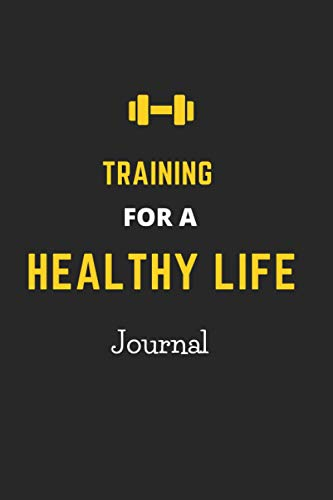 Training for a healthy life journal: A 90 Day Food + Fitness Journal: Daily Activity and Fitness Tracker to Cultivate a Better You